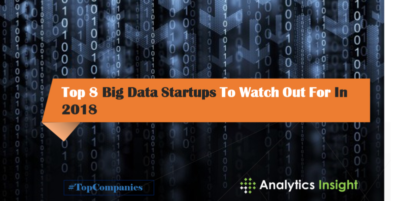 Top 8 Big Data Startups To Watch Out For In 2018