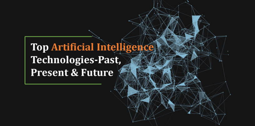 Top Artificial Intelligence Technologies-Past, Present & Future