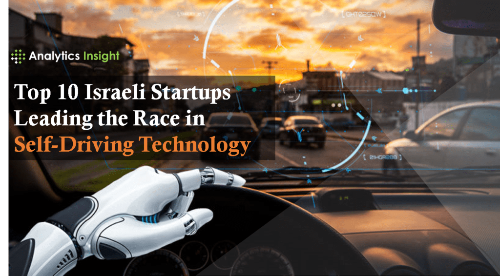Top 10 Israeli Startups Leading the Race in Self-Driving