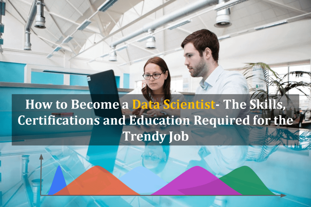 How To Become A Data Scientist The Skills Certifications And