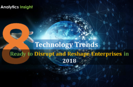 Technology Trends Ready to Disrupt and Reshape Enterprises in 2018