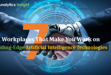 7 Workplaces That Make You Work on Leading-Edge Artificial Intelligence Technologies