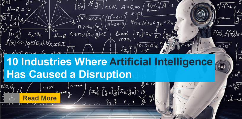 10 Industries Where Artificial Intelligence Has Caused a Disruption
