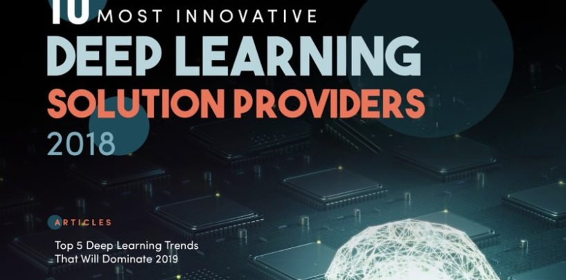 The 10 Most Innovative Deep Learning Solution Providers