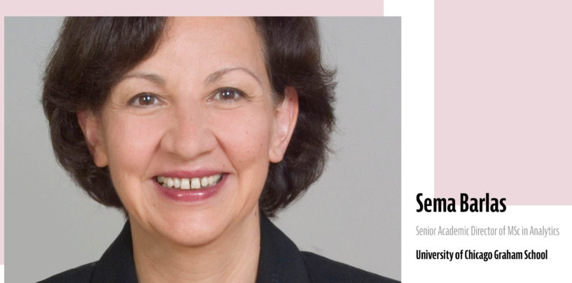 Exclusive Interview with Sema Barlas, Senior Academic Director of MSc in Analytics, the University of Chicago Graham School