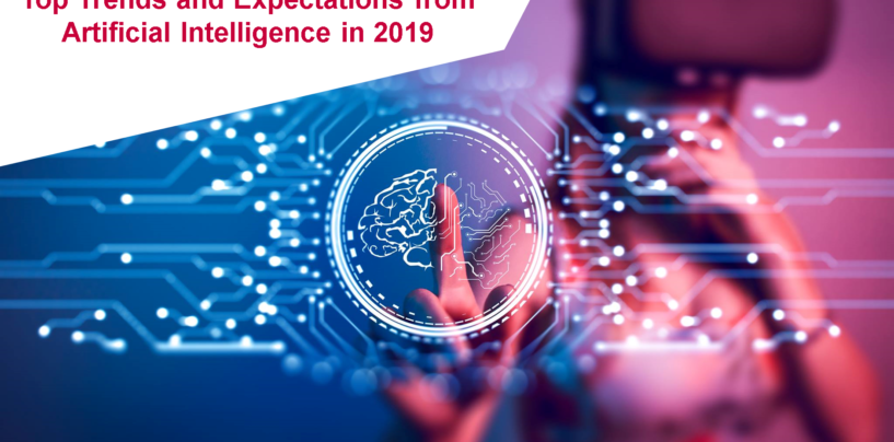Top Trends and Expectations from Artificial Intelligence in 2019
