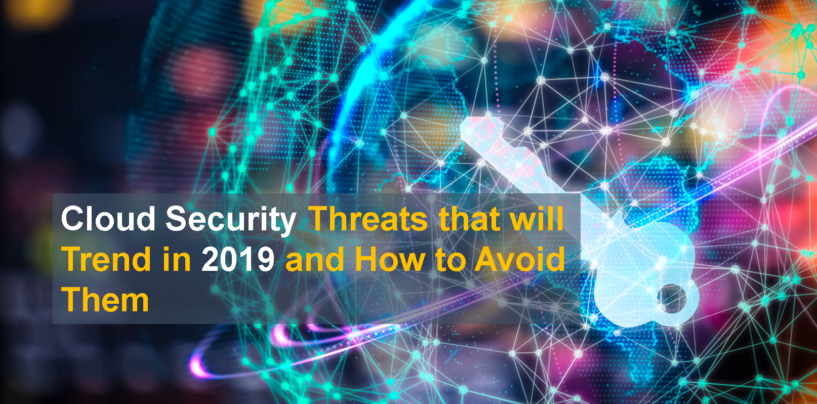 Cloud Security Threats that will Trend in 2019 and How to Avoid Them