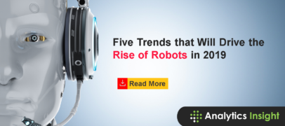 Five Trends that Will Drive the Rise of Robots in 2019