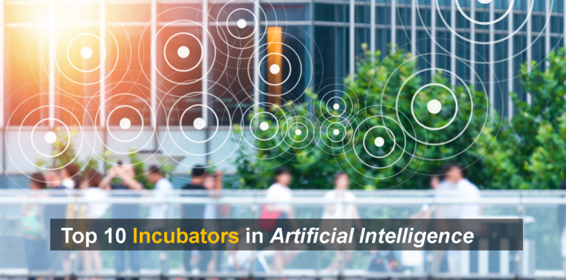 Top 10 Incubators in Artificial Intelligence