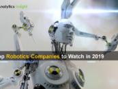 Top Robotics Companies to Watch in 2019