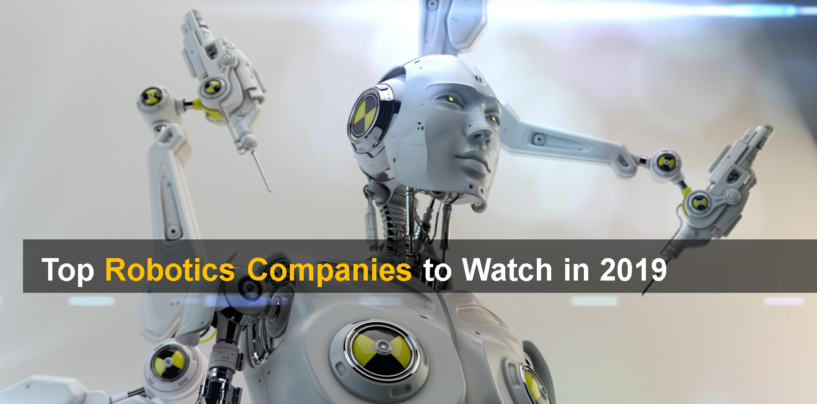 Top Robotics Companies to Watch in 2019