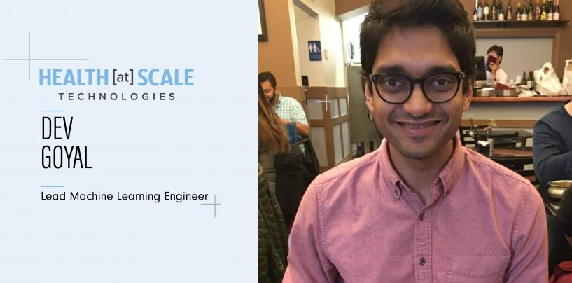 Interview with Dev Goyal, Lead Machine Learning Engineer, HEALTH[at]SCALE Technologies