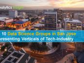 Top 10 Data Science Groups in San Jose Representing Verticals of Tech-Industry