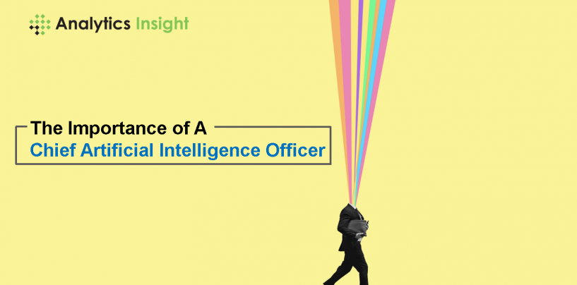 The Importance of a Chief Artificial Intelligence Officer