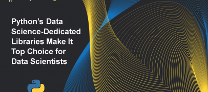 Python's Data Science-Dedicated Libraries Make It Top Choice for Data Scientists