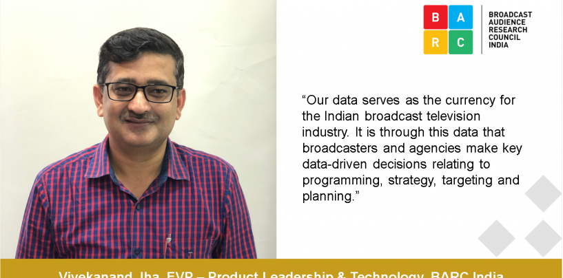 Interview with Vivekanand Jha, EVP – Product Leadership & Technology, BARC India