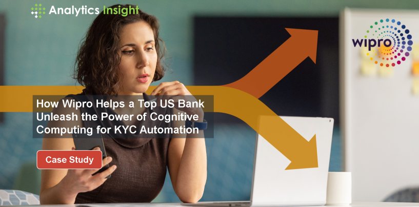 How Wipro Helps a Top US Bank Unleash the Power of Cognitive Computing for KYC Automation