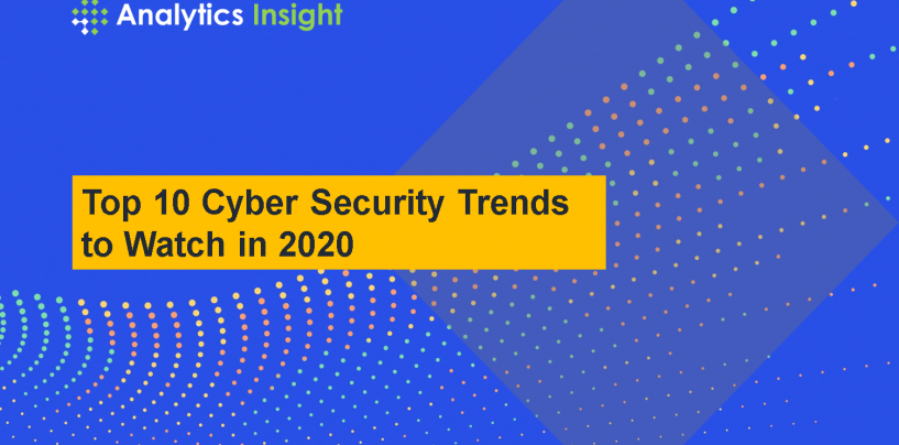 Top 10 Cyber Security Trends to Watch in 2020