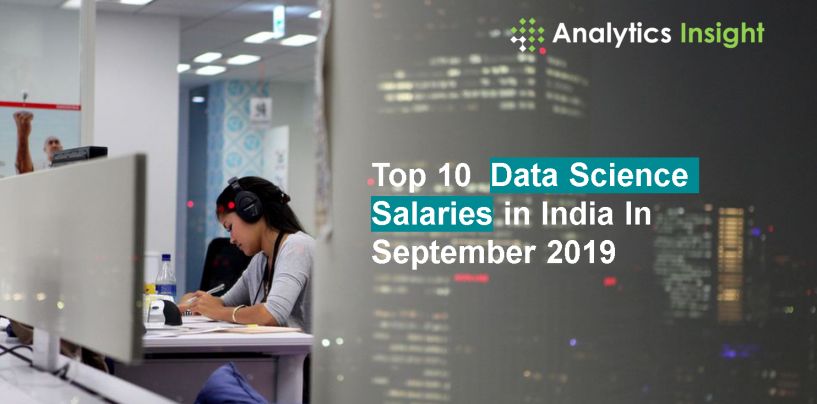 Top 10 Data Science Salaries in India In September 2019