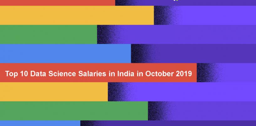 Top 10 Data Science Salaries in India in October 2019