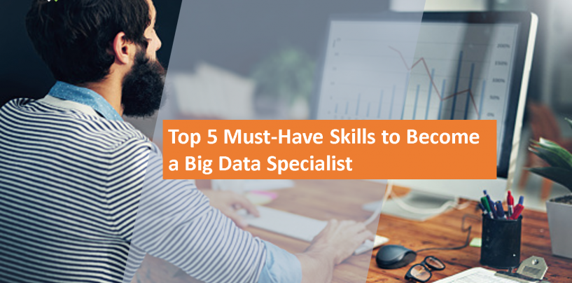 Top 5 Must-Have Skills to Become a Big Data Specialist