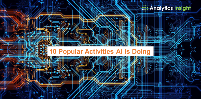 10 Popular Activities AI is Doing