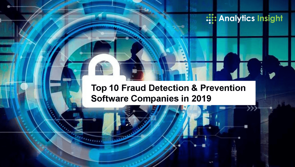TOP 10 FRAUD DETECTION & PREVENTION SOFTWARE COMPANIES IN 2019