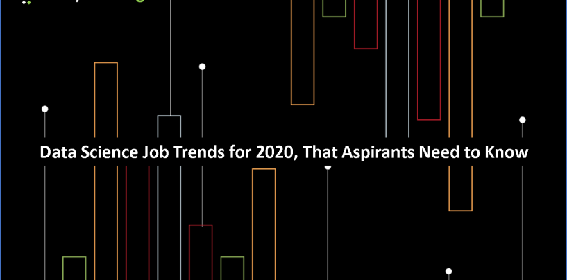 Data Science Job Trends for 2020, That Aspirants Need to Know