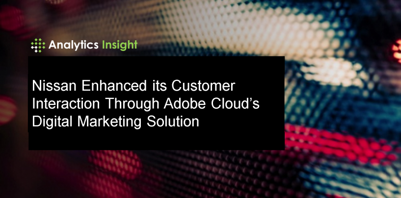 Nissan Enhanced its Customer Interaction Through Adobe Cloud's Digital Marketing Solution