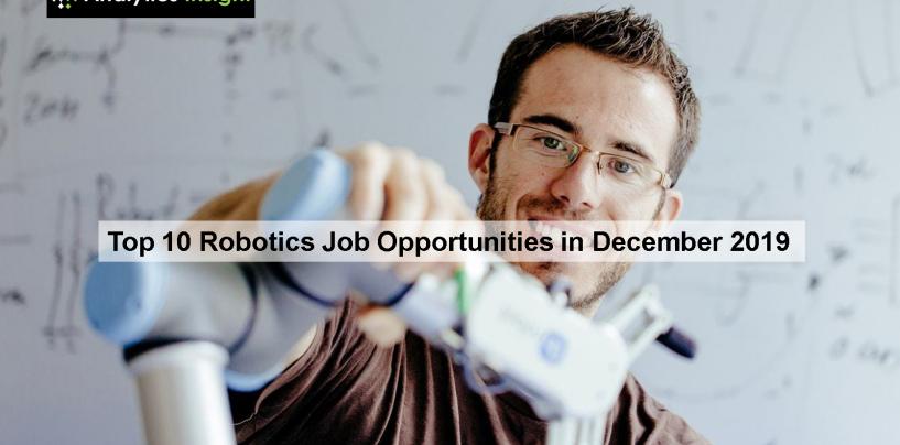 Top 10 Robotics Job Opportunities in December 2019