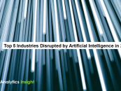 Top 5 Industries Disrupted by Artificial Intelligence in 2019