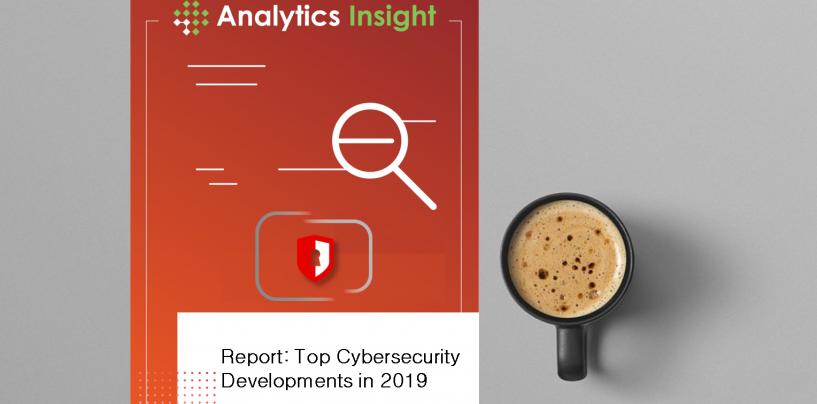 Report: Top Cybersecurity Developments in 2019