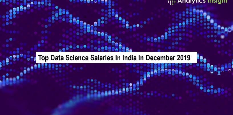 Top Data Science Salaries in India In December 2019