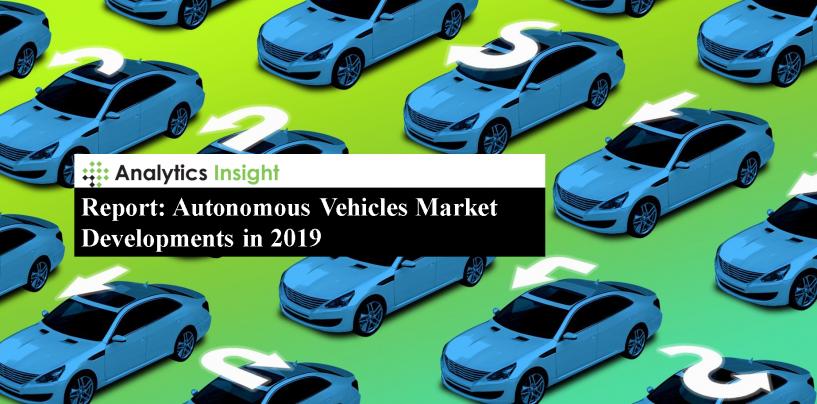 Report: Autonomous Vehicles Market Developments in 2019