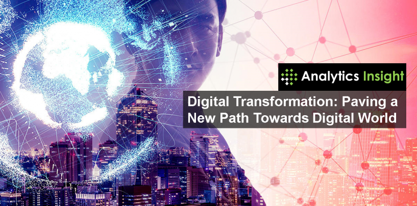 Digital Transformation: Paving a New Path Towards Digital World