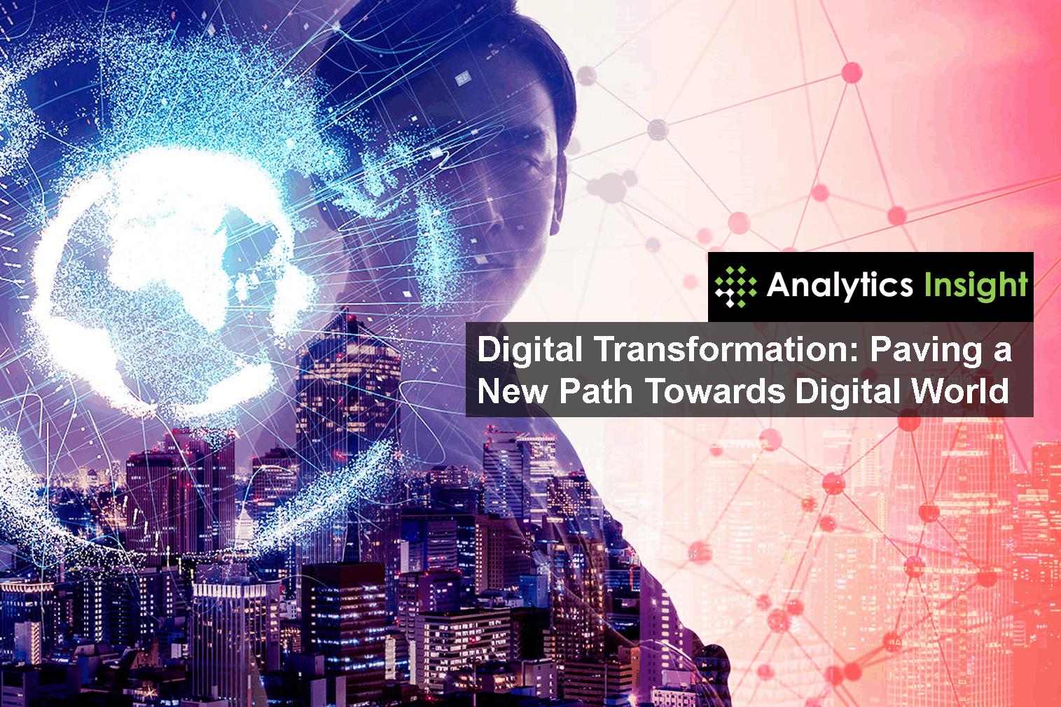 Digital Transformation: Paving a New Path Towards Digital World