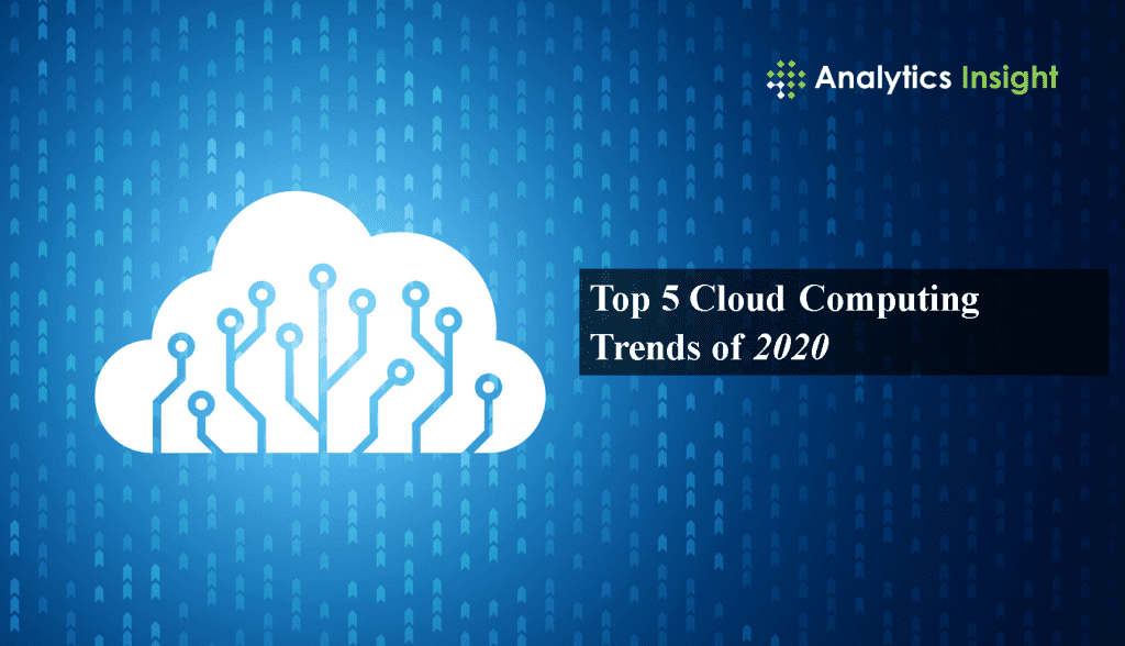 Top 5 Cloud Computing Trends of 2020