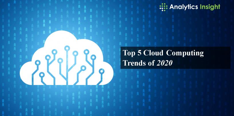 Top 5 Cloud Computing Trends of 2020