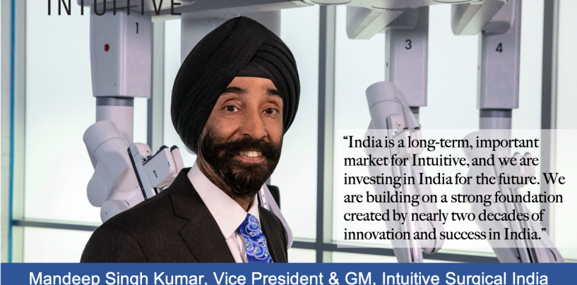 An Exclusive Interview with Mandeep Singh Kumar, Vice President and GM, Intuitive Surgical India