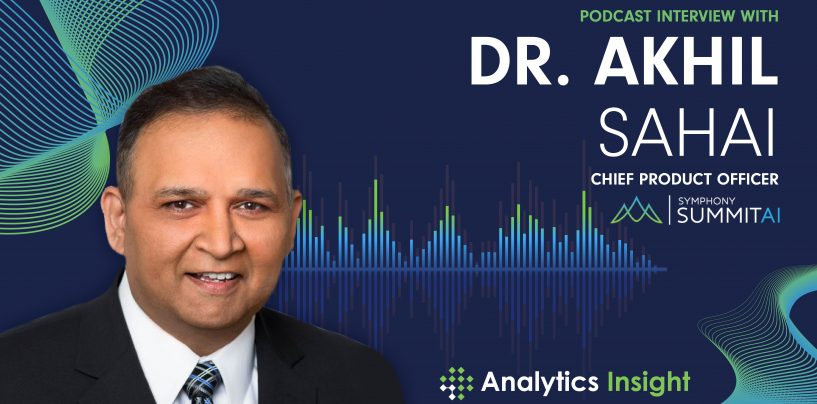 Exclusive Interaction with Dr. Akhil Sahai, Chief Product Officer, Symphony SummitAI