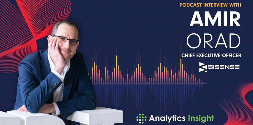 Exclusive Interview with Amir Orad, Chief Executive Officer of Sisense
