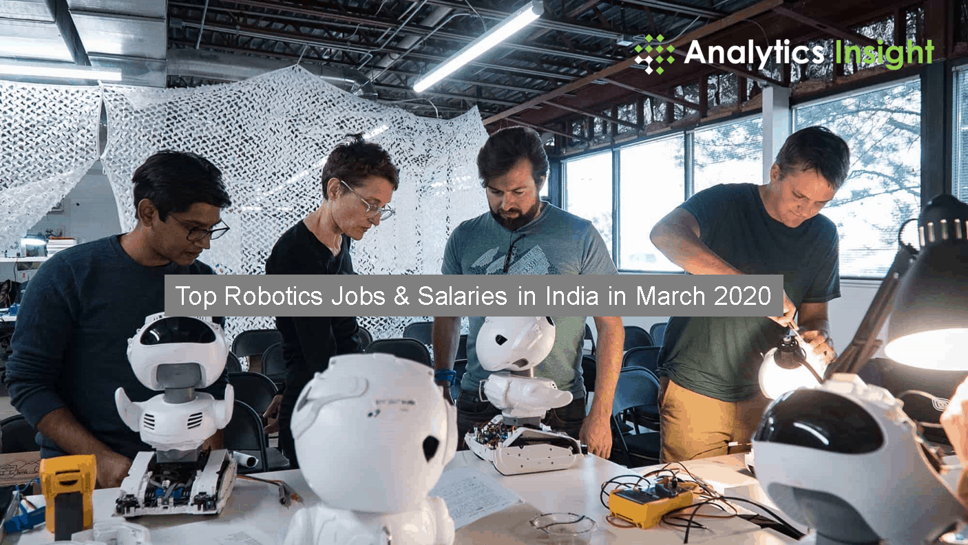 Top Robotics Jobs And Salaries In India In March 2020