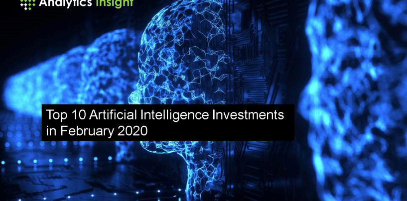 Top 10 Artificial Intelligence Investments/Funding in February 2020