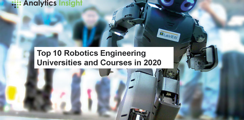 Top 10 Robotics Engineering Universities and Courses in 2020