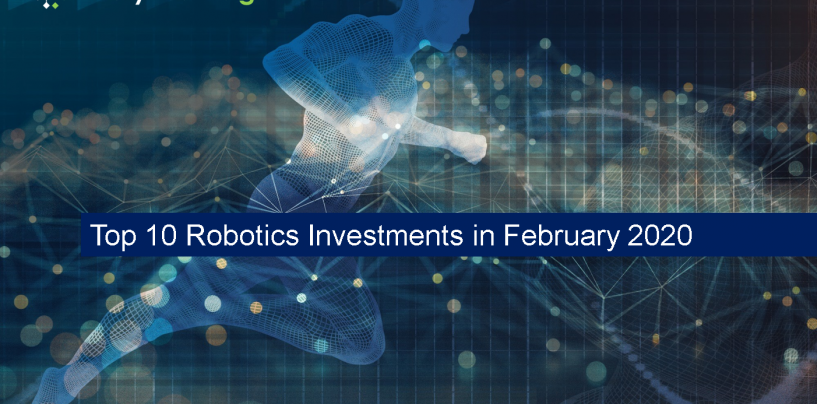 Top 10 Robotics Investments/Funding in February 2020