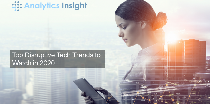 Top Disruptive Tech Trends to Watch in 2020