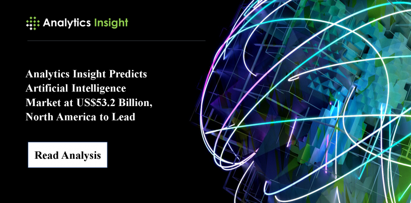 Analytics Insight Predicts Artificial Intelligence Market at US$53.2 Billion in 2020, North America to Lead