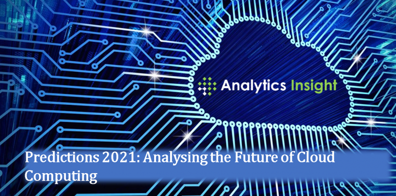 Predictions 2021: Analysing the Future of Cloud Computing