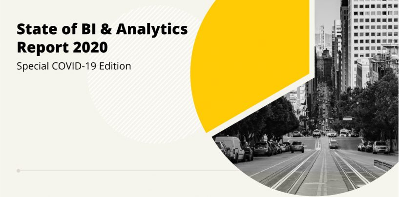 New State of Business Intelligence and Analytics Report Indicates Data Analytics is Central to Critical Decision-Making During and After COVID-19 Crisis
