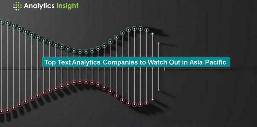 Top Text Analytics Companies to Watch Out in Asia Pacific